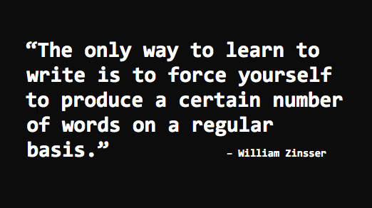 A favorite quote of mine. I wrote to William Zinsser on Day 22. His wife replied to me saying that Mr. Zinsser was blind and unable to read or write. Sadly Zinsser died about two months after I wrote to him. He was 92.